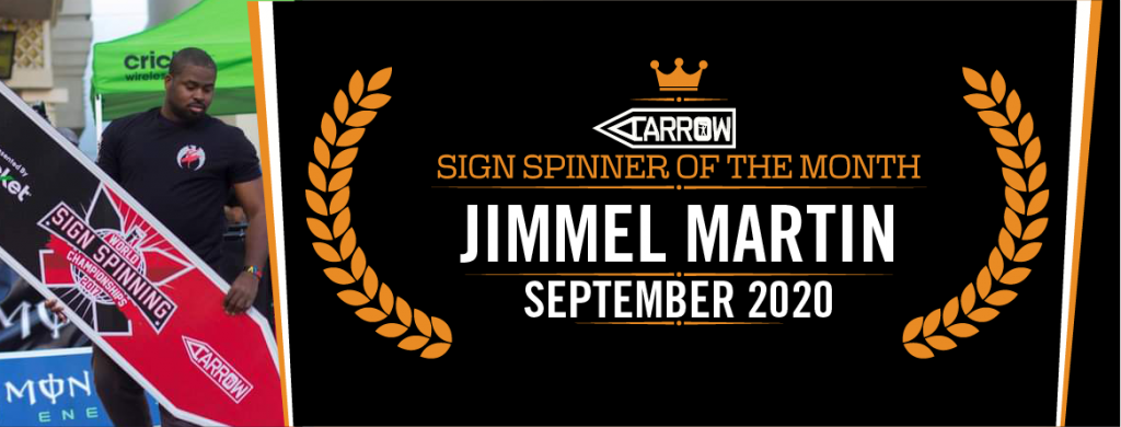 And the September 2020 Sign Spinner of the Month is Jimmel Martin!